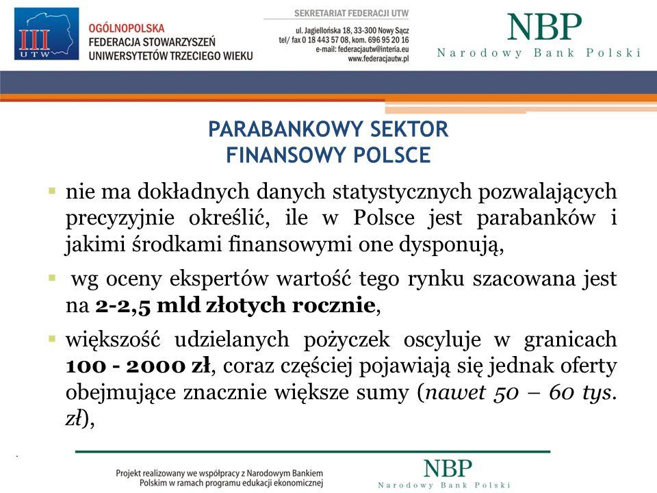 PARABANKOWY SEKTOR FINANSOWY POLSCE nie ma dokładnych danych statystycznych pozwalających precyzyjnie określić, ile w Polsce jest parabanków i jakimi