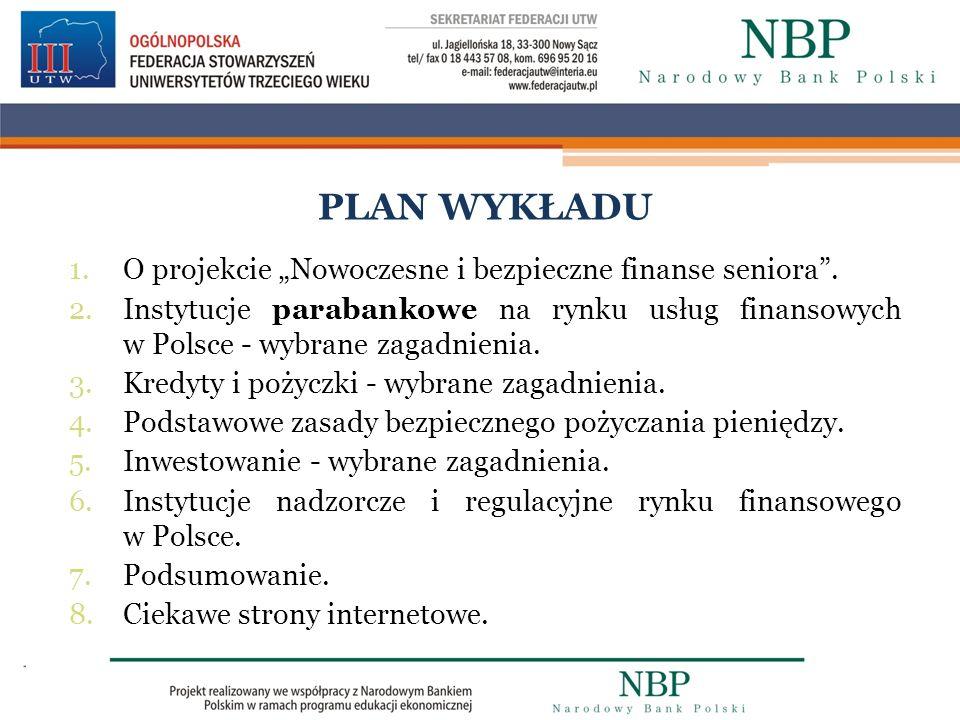 PLAN WYKŁADU 1.O projekcie Nowoczesne i bezpieczne finanse seniora. 2.Instytucje parabankowe na rynku usług finansowych w Polsce - wybrane zagadnienia