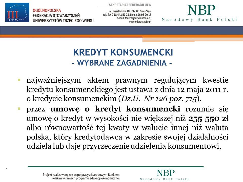 KREDYT KONSUMENCKI - WYBRANE ZAGADNIENIA - najważniejszym aktem prawnym regulującym kwestie kredytu konsumenckiego jest ustawa z dnia 12 maja 2011 r.