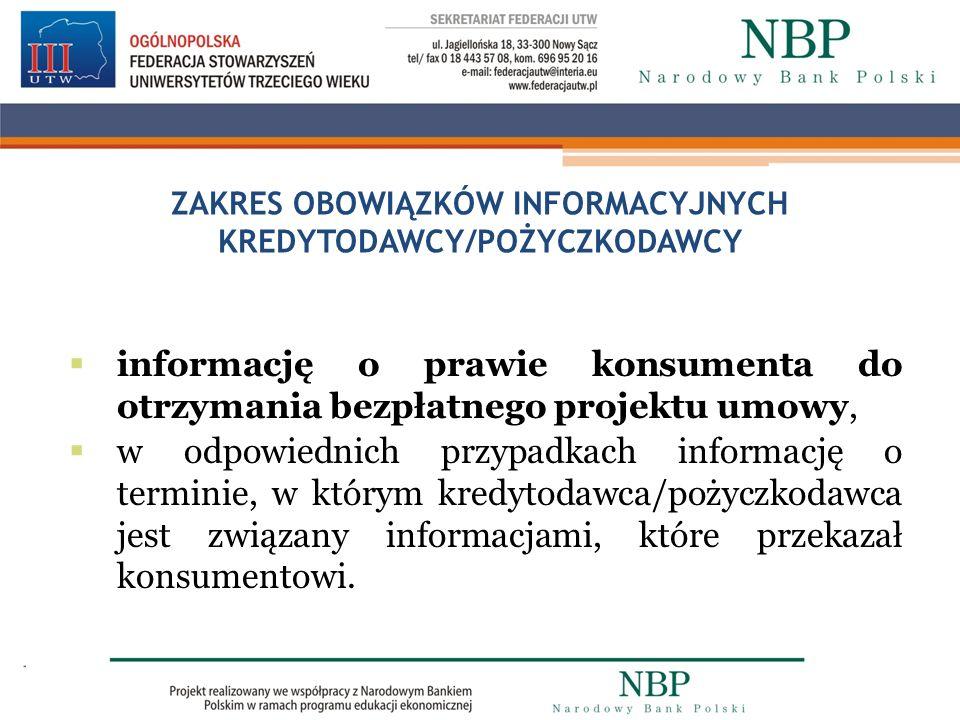 ZAKRES OBOWIĄZKÓW INFORMACYJNYCH KREDYTODAWCY/POŻYCZKODAWCY informację o prawie konsumenta do otrzymania bezpłatnego projektu umowy, w odpowiednich pr