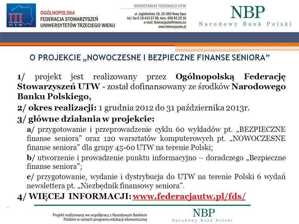 O PROJEKCIE NOWOCZESNE I BEZPIECZNE FINANSE SENIORA 1/ projekt jest realizowany przez Ogólnopolską Federację Stowarzyszeń UTW - został dofinansowany z