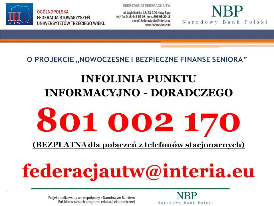 O PROJEKCIE NOWOCZESNE I BEZPIECZNE FINANSE SENIORA INFOLINIA PUNKTU INFORMACYJNO - DORADCZEGO 801 002 170 (BEZPŁATNA dla połączeń z telefonów stacjon