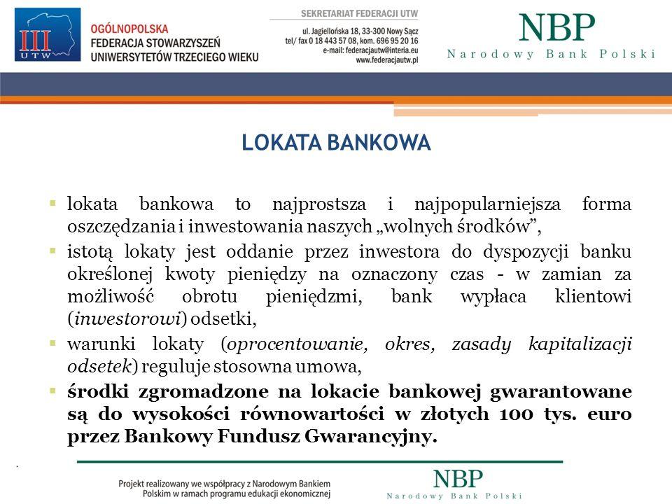 LOKATA BANKOWA lokata bankowa to najprostsza i najpopularniejsza forma oszczędzania i inwestowania naszych wolnych środków, istotą lokaty jest oddanie
