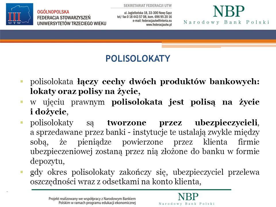 POLISOLOKATY polisolokata łączy cechy dwóch produktów bankowych: lokaty oraz polisy na życie, w ujęciu prawnym polisolokata jest polisą na życie i doż