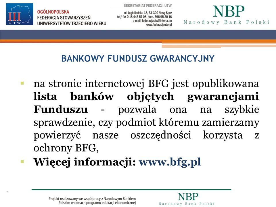 BANKOWY FUNDUSZ GWARANCYJNY na stronie internetowej BFG jest opublikowana lista banków objętych gwarancjami Funduszu - pozwala ona na szybkie sprawdze