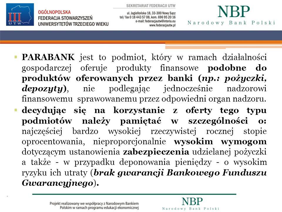 PARABANK jest to podmiot, który w ramach działalności gospodarczej oferuje produkty finansowe podobne do produktów oferowanych przez banki (np.: pożyc