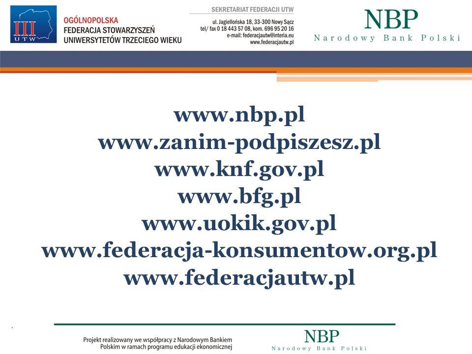 www.nbp.pl www.zanim-podpiszesz.pl www.knf.gov.pl www.bfg.pl www.uokik.gov.pl www.federacja-konsumentow.org.pl www.federacjautw.pl