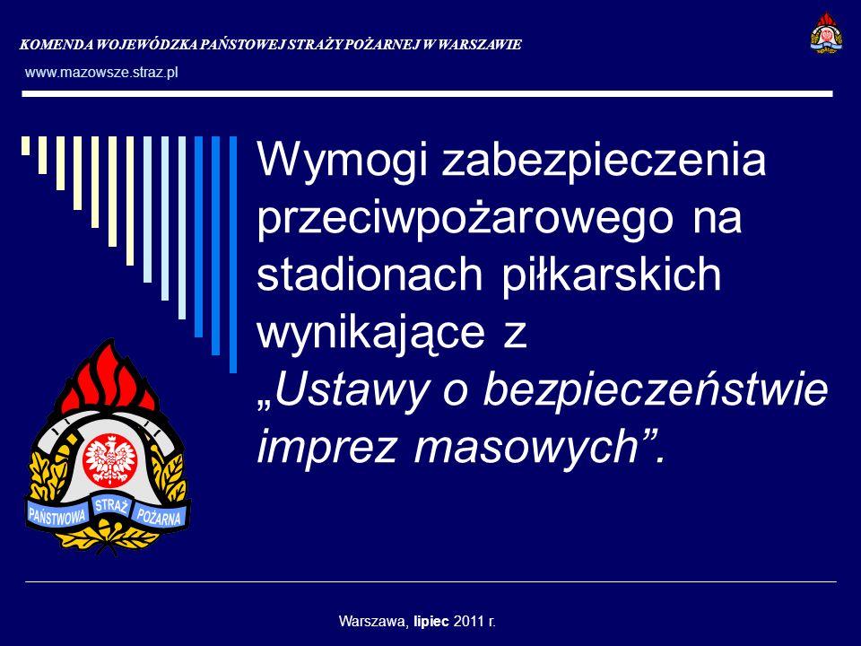 KOMENDA WOJEWÓDZKA PAŃSTOWEJ STRAŻY POŻARNEJ W WARSZAWIE www.mazowsze.straz.pl Warszawa, lipiec 2011 r.