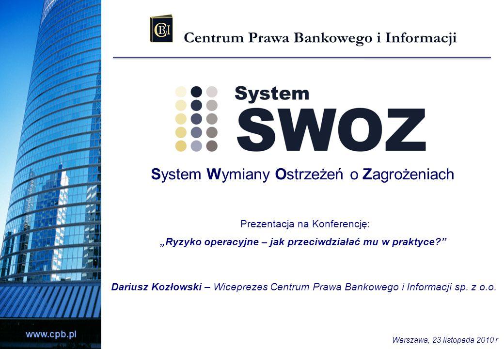 www.cpb.pl System Wymiany Ostrzeżeń o Zagrożeniach Dariusz Kozłowski – Wiceprezes Centrum Prawa Bankowego i Informacji sp. z o.o. Prezentacja na Konfe