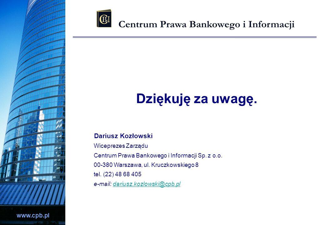 www.cpb.pl Dziękuję za uwagę. Dariusz Kozłowski Wiceprezes Zarządu Centrum Prawa Bankowego i Informacji Sp. z o.o. 00-380 Warszawa, ul. Kruczkowskiego