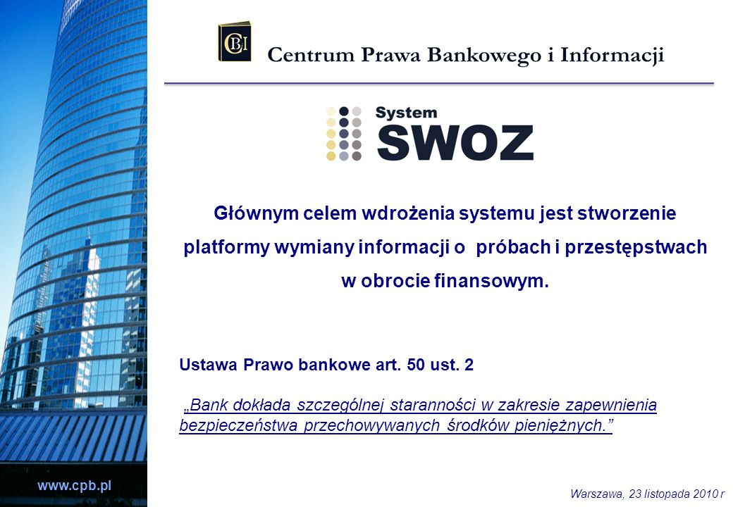 www.cpb.pl Głównym celem wdrożenia systemu jest stworzenie platformy wymiany informacji o próbach i przestępstwach w obrocie finansowym. Ustawa Prawo