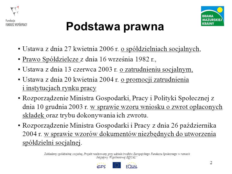 Zakładamy spółdzielnię socjalnąProjekt realizowany przy udziale środków Europejskiego Funduszu Społecznego w ramach Inicjatywy Wspólnotowej EQUAL 13 KROK 3 - Zwołanie Walnego Zgromadzenia W zebraniu uczestniczą wszyscy członkowie - założyciele spółdzielni, Walne Zgromadzenie założycieli uchwala: 1) statut poprzez złożenie pod nim podpisów, 2) uchwałę o powołaniu spółdzielni, 3) uchwałę o powołaniu Zarządu.
