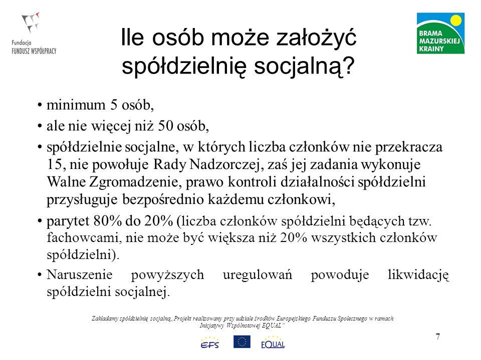 Zakładamy spółdzielnię socjalnąProjekt realizowany przy udziale środków Europejskiego Funduszu Społecznego w ramach Inicjatywy Wspólnotowej EQUAL 7 Ile osób może założyć spółdzielnię socjalną.