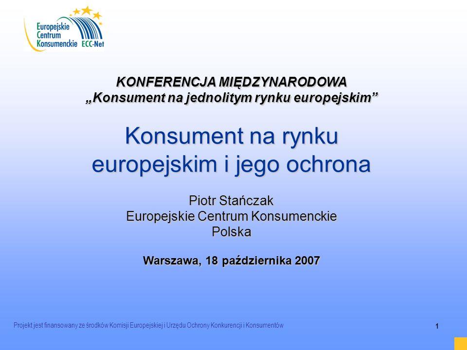 Projekt jest finansowany ze środków Komisji Europejskiej i Urzędu Ochrony Konkurencji i Konsumentów 1 KONFERENCJA MIĘDZYNARODOWA Konsument na jednolit