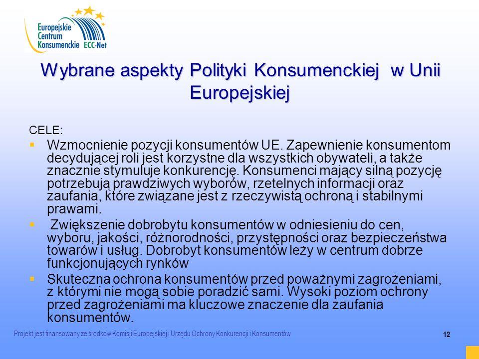 Projekt jest finansowany ze środków Komisji Europejskiej i Urzędu Ochrony Konkurencji i Konsumentów 12 Wybrane aspekty Polityki Konsumenckiej w Unii E