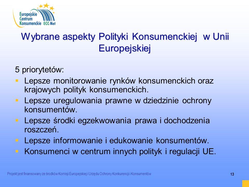 Projekt jest finansowany ze środków Komisji Europejskiej i Urzędu Ochrony Konkurencji i Konsumentów 13 Wybrane aspekty Polityki Konsumenckiej w Unii E
