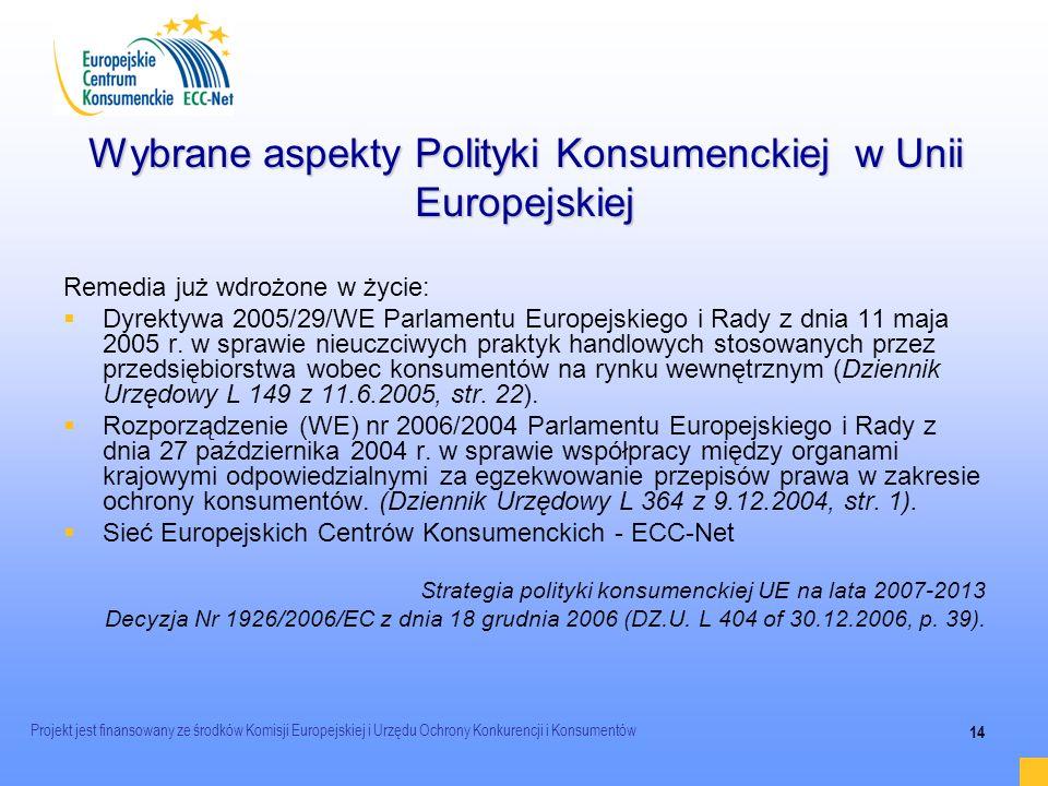 Projekt jest finansowany ze środków Komisji Europejskiej i Urzędu Ochrony Konkurencji i Konsumentów 14 Wybrane aspekty Polityki Konsumenckiej w Unii E