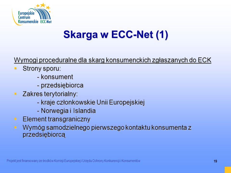 Projekt jest finansowany ze środków Komisji Europejskiej i Urzędu Ochrony Konkurencji i Konsumentów 19 Skarga w ECC-Net (1) Wymogi proceduralne dla sk