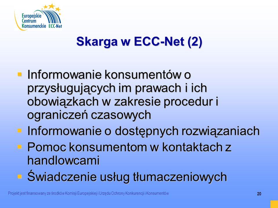 Projekt jest finansowany ze środków Komisji Europejskiej i Urzędu Ochrony Konkurencji i Konsumentów 20 Skarga w ECC-Net (2) Informowanie konsumentów o