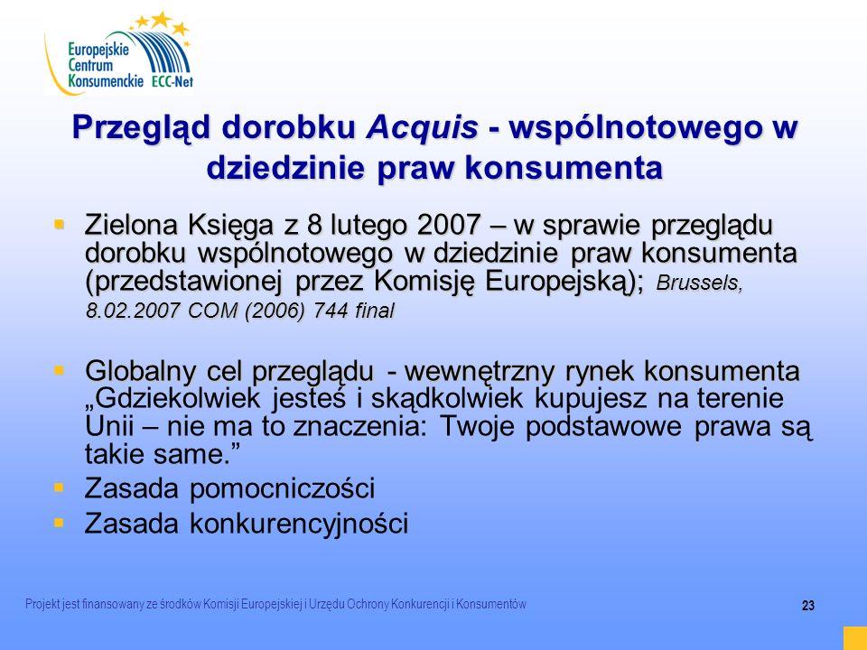 Projekt jest finansowany ze środków Komisji Europejskiej i Urzędu Ochrony Konkurencji i Konsumentów 23 Przegląd dorobku Acquis - wspólnotowego w dzied