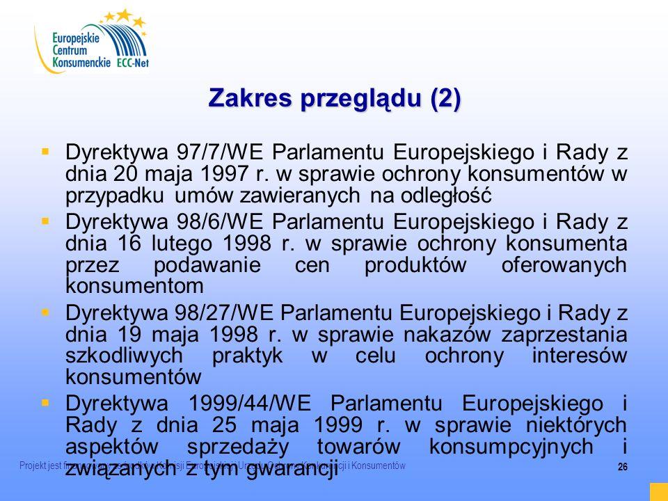 Projekt jest finansowany ze środków Komisji Europejskiej i Urzędu Ochrony Konkurencji i Konsumentów 26 Zakres przeglądu (2) Dyrektywa 97/7/WE Parlamen