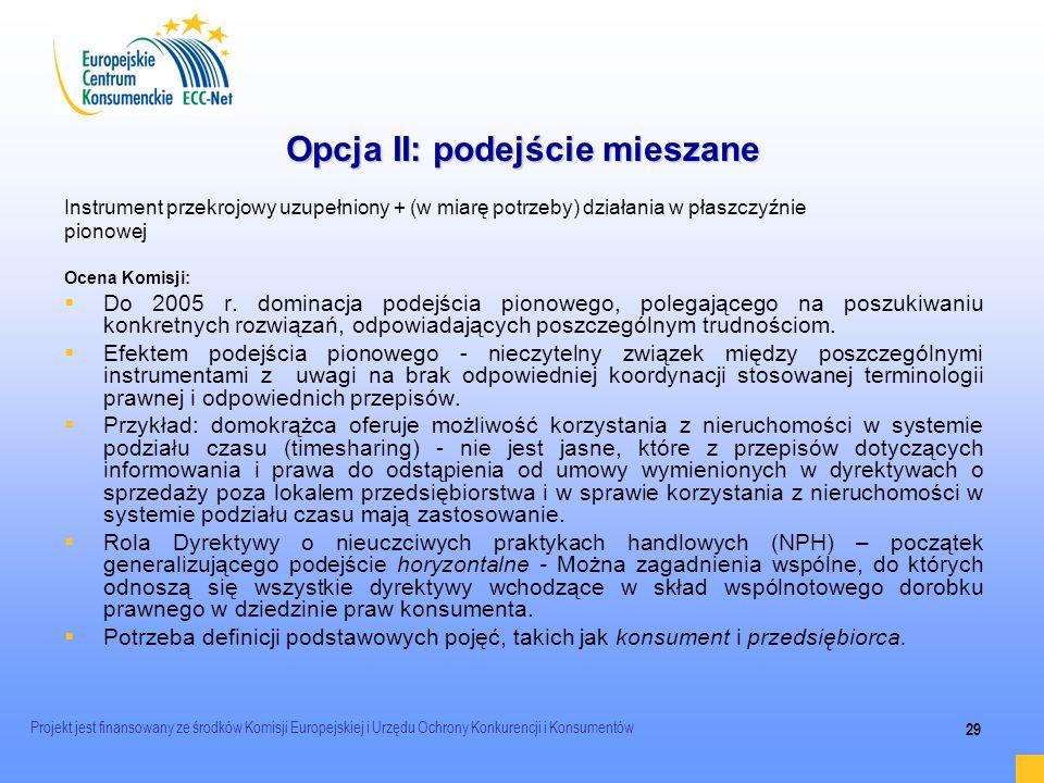 Projekt jest finansowany ze środków Komisji Europejskiej i Urzędu Ochrony Konkurencji i Konsumentów 29 Opcja II: podejście mieszane Instrument przekro