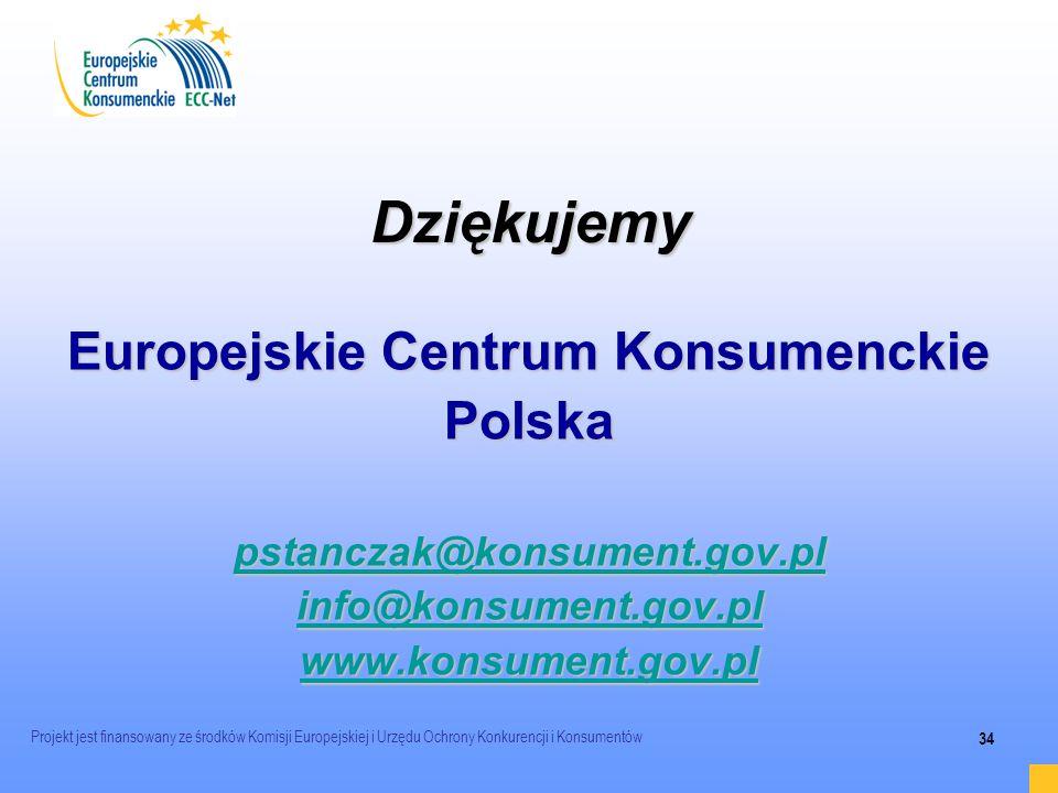 Projekt jest finansowany ze środków Komisji Europejskiej i Urzędu Ochrony Konkurencji i Konsumentów 34 Dziękujemy Europejskie Centrum Konsumenckie Pol