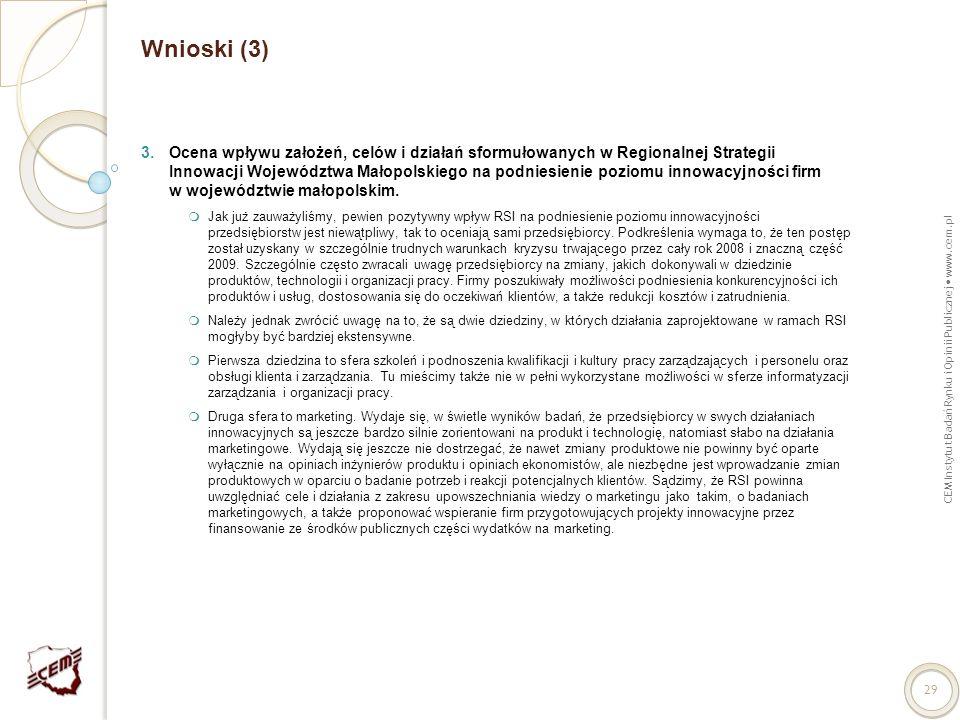 CEM Instytut Badań Rynku i Opinii Publicznej www.cem.pl 29 Wnioski (3) 3.Ocena wpływu założeń, celów i działań sformułowanych w Regionalnej Strategii
