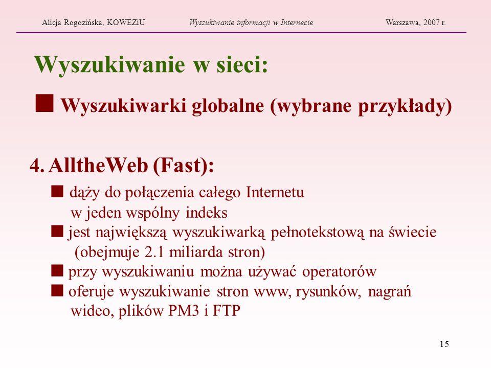 15 4. AlltheWeb (Fast): dąży do połączenia całego Internetu w jeden wspólny indeks jest największą wyszukiwarką pełnotekstową na świecie (obejmuje 2.1