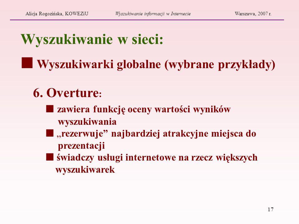 17 Alicja Rogozińska, KOWEZiUWyszukiwanie informacji w InternecieWarszawa, 2007 r. Wyszukiwarki globalne (wybrane przykłady) Wyszukiwanie w sieci: 6.