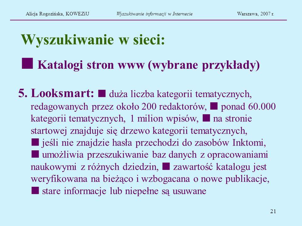 21 Wyszukiwanie w sieci: 5. Looksmart: duża liczba kategorii tematycznych, redagowanych przez około 200 redaktorów, ponad 60.000 kategorii tematycznyc
