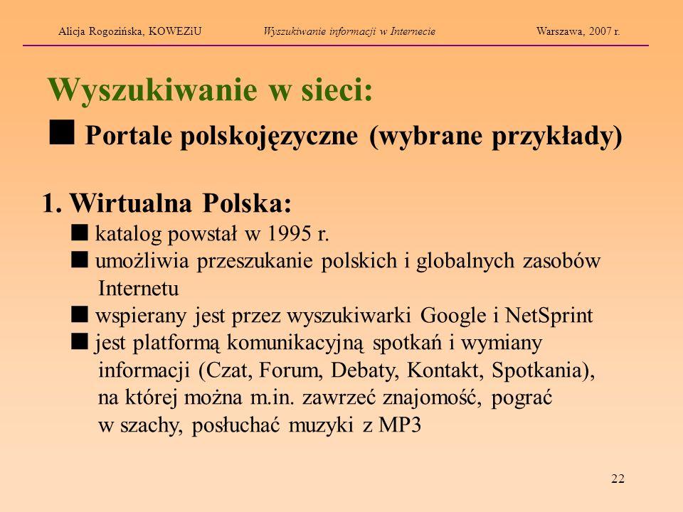 22 Wyszukiwanie w sieci: 1. Wirtualna Polska: katalog powstał w 1995 r. umożliwia przeszukanie polskich i globalnych zasobów Internetu wspierany jest