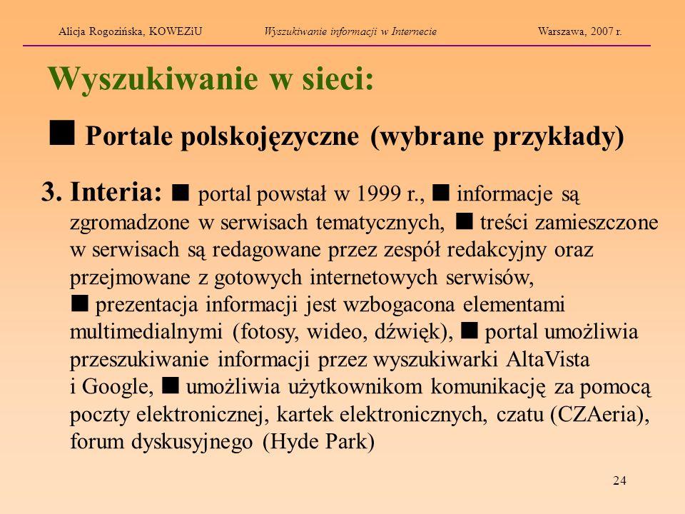 24 Wyszukiwanie w sieci: 3. Interia: portal powstał w 1999 r., informacje są zgromadzone w serwisach tematycznych, treści zamieszczone w serwisach są
