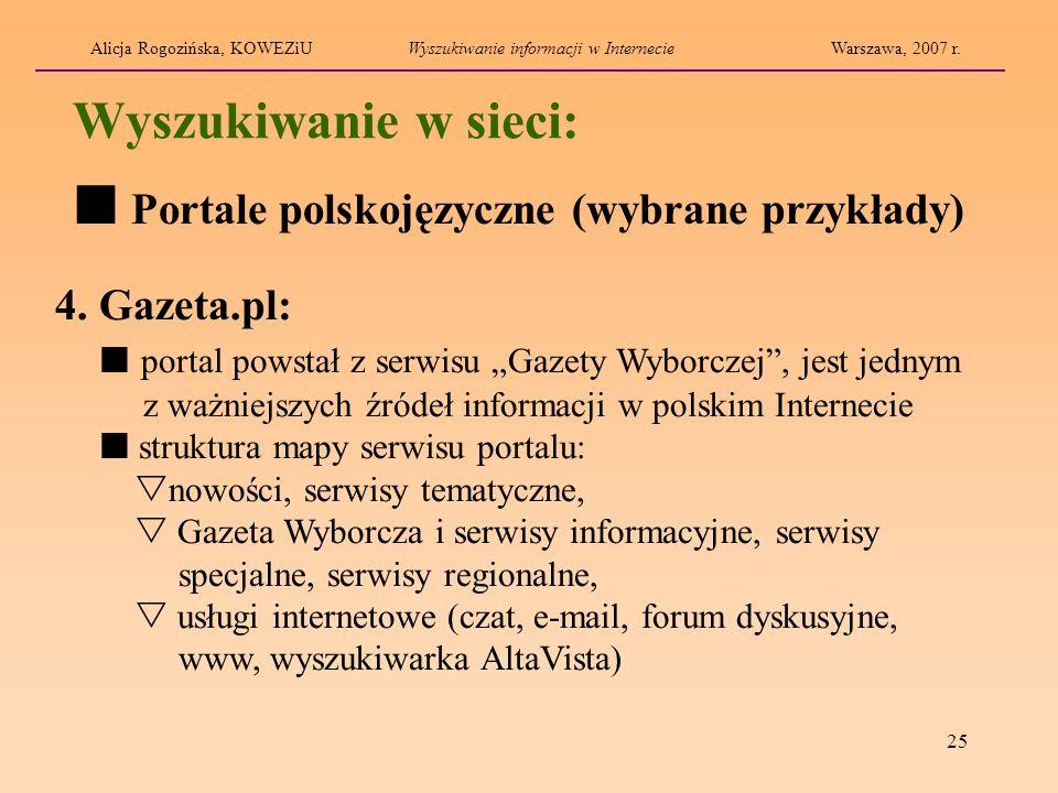 25 Wyszukiwanie w sieci: 4. Gazeta.pl: portal powstał z serwisu Gazety Wyborczej, jest jednym z ważniejszych źródeł informacji w polskim Internecie st