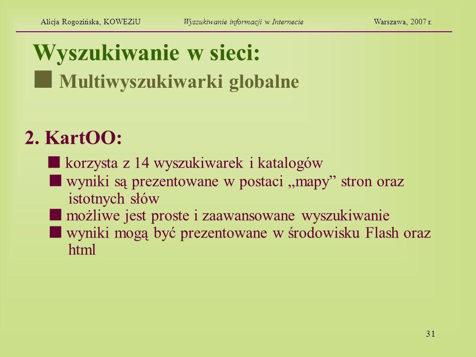 31 Wyszukiwanie w sieci: 2. KartOO: korzysta z 14 wyszukiwarek i katalogów wyniki są prezentowane w postaci mapy stron oraz istotnych słów możliwe jes