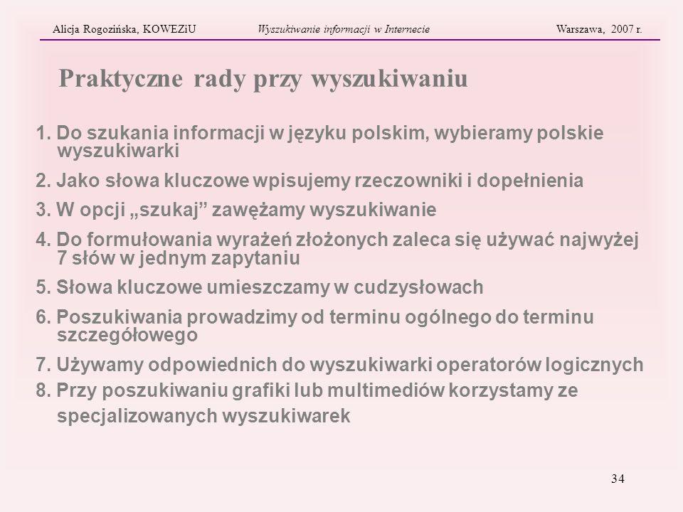 34 Praktyczne rady przy wyszukiwaniu Alicja Rogozińska, KOWEZiUWyszukiwanie informacji w Internecie Warszawa, 2007 r. 1. Do szukania informacji w języ