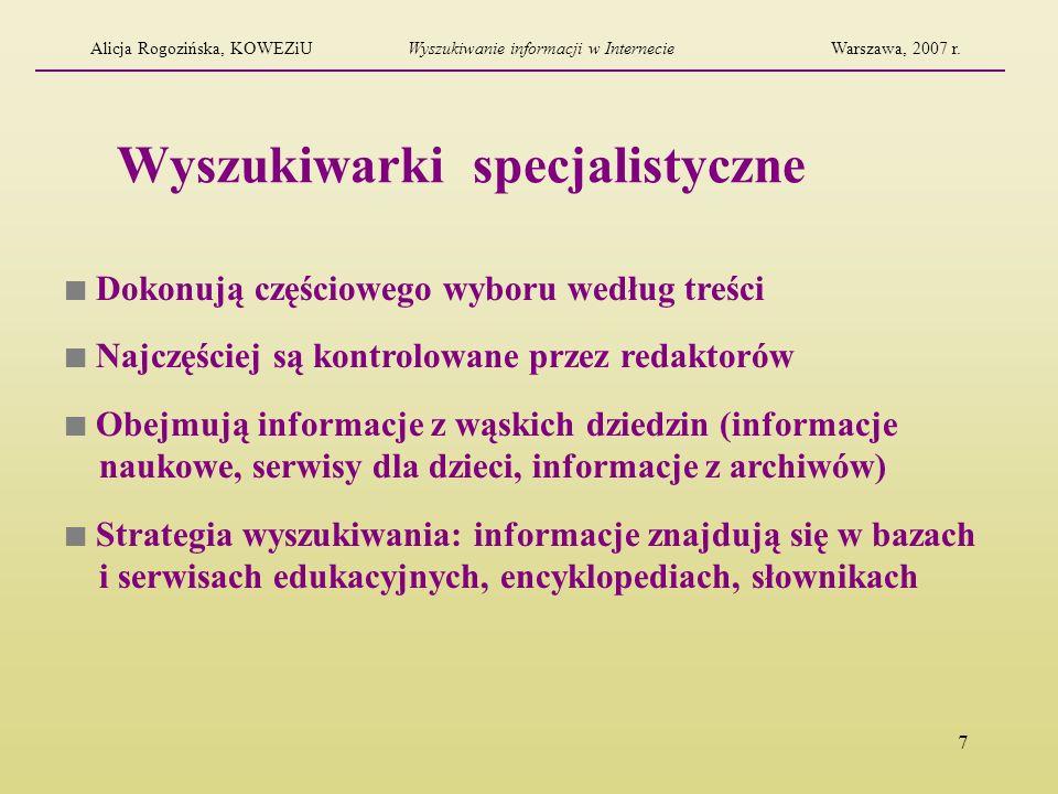 7 Wyszukiwarki specjalistyczne Dokonują częściowego wyboru według treści Najczęściej są kontrolowane przez redaktorów Obejmują informacje z wąskich dz