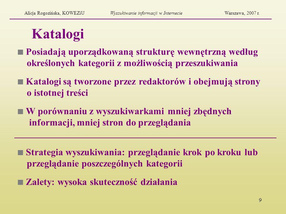 10 Bazy danych Zawierają informacje specjalne Dostęp do baz osiąga się przez Internet Dane pochodzą z niezależnych systemów (adresy, spisy telefonów, rozkłady jazdy itp.) Alicja Rogozińska, KOWEZiUWyszukiwanie informacji w InternecieWarszawa, 2007 r.