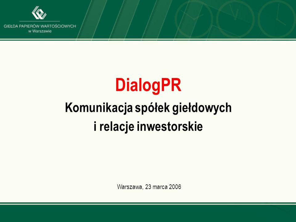 www.gpw.pl DialogPR Komunikacja spółek giełdowych i relacje inwestorskie Warszawa, 23 marca 2006