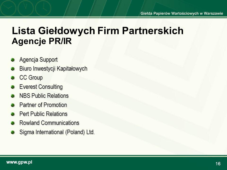 www.gpw.pl 16 Lista Giełdowych Firm Partnerskich Agencje PR/IR Agencja Support Biuro Inwestycji Kapitałowych CC Group Everest Consulting NBS Public Re