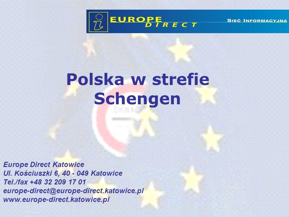 Polska w strefie Schengen Europe Direct Katowice Ul. Kościuszki 6, 40 - 049 Katowice Tel./fax +48 32 209 17 01 europe-direct@europe-direct.katowice.pl