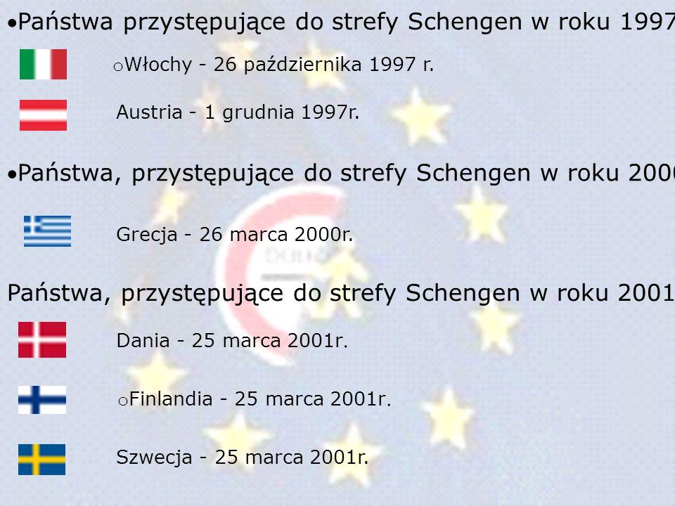 Państwa przystępujące do strefy Schengen w roku 1997 o Włochy - 26 października 1997 r. Austria - 1 grudnia 1997r. Państwa, przystępujące do strefy Sc