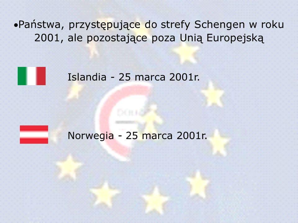 Państwa, przystępujące do strefy Schengen w roku 2001, ale pozostające poza Unią Europejską Islandia - 25 marca 2001r. Norwegia - 25 marca 2001r.