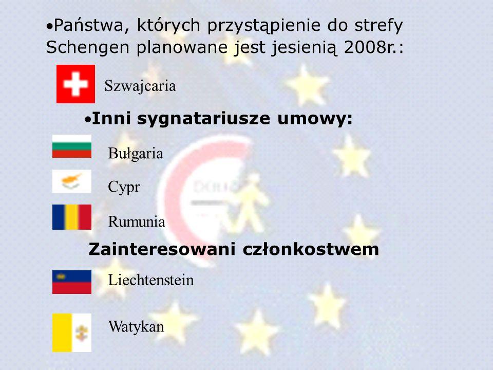 Państwa, których przystąpienie do strefy Schengen planowane jest jesienią 2008r.: Szwajcaria Inni sygnatariusze umowy: Bułgaria Cypr Rumunia Zainteres