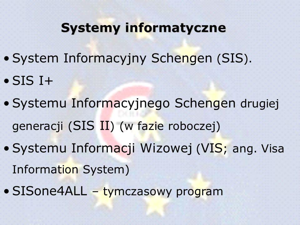 System Informacyjny Schengen ( SIS ). SIS I+ Systemu Informacyjnego Schengen drugiej generacji ( SIS II ) (w fazie roboczej) Systemu Informacji Wizowe