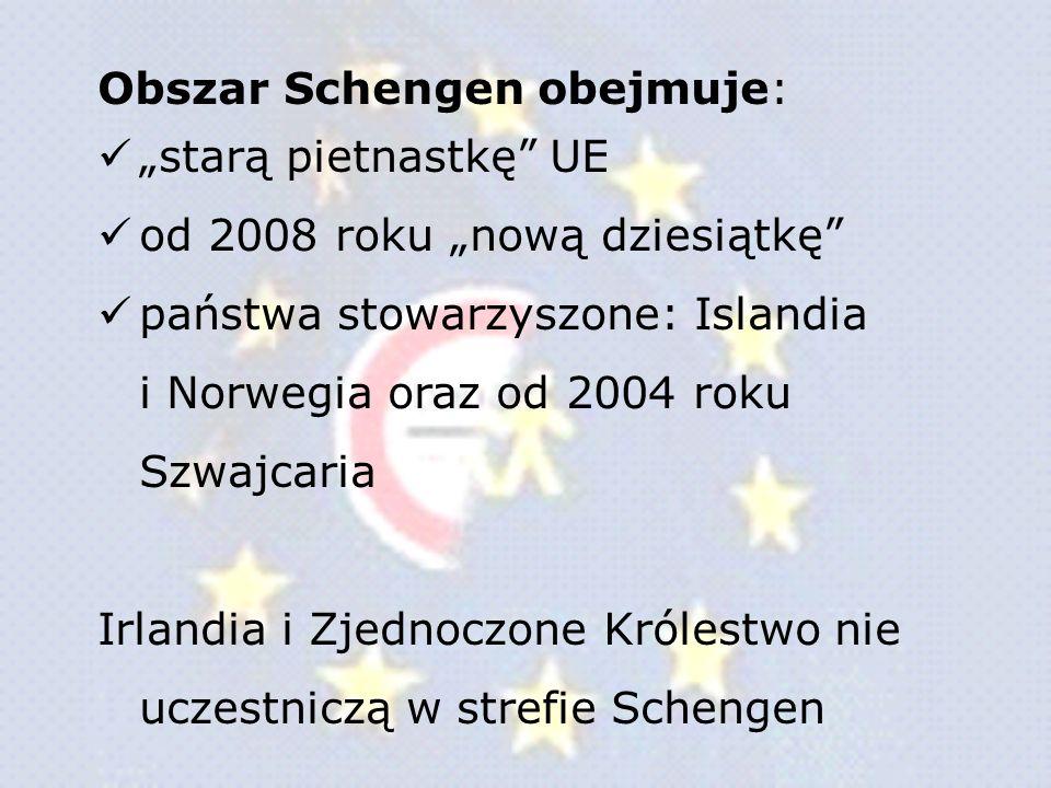 Obszar Schengen obejmuje: starą pietnastkę UE od 2008 roku nową dziesiątkę państwa stowarzyszone: Islandia i Norwegia oraz od 2004 roku Szwajcaria Irl