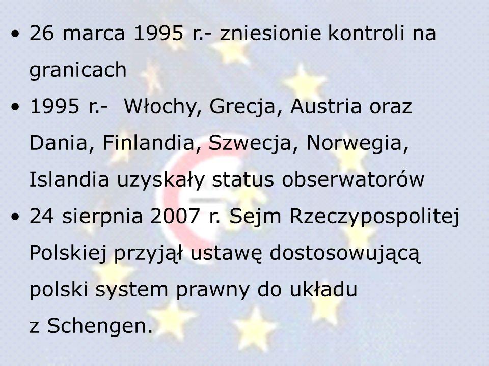 26 marca 1995 r.- zniesionie kontroli na granicach 1995 r.- Włochy, Grecja, Austria oraz Dania, Finlandia, Szwecja, Norwegia, Islandia uzyskały status
