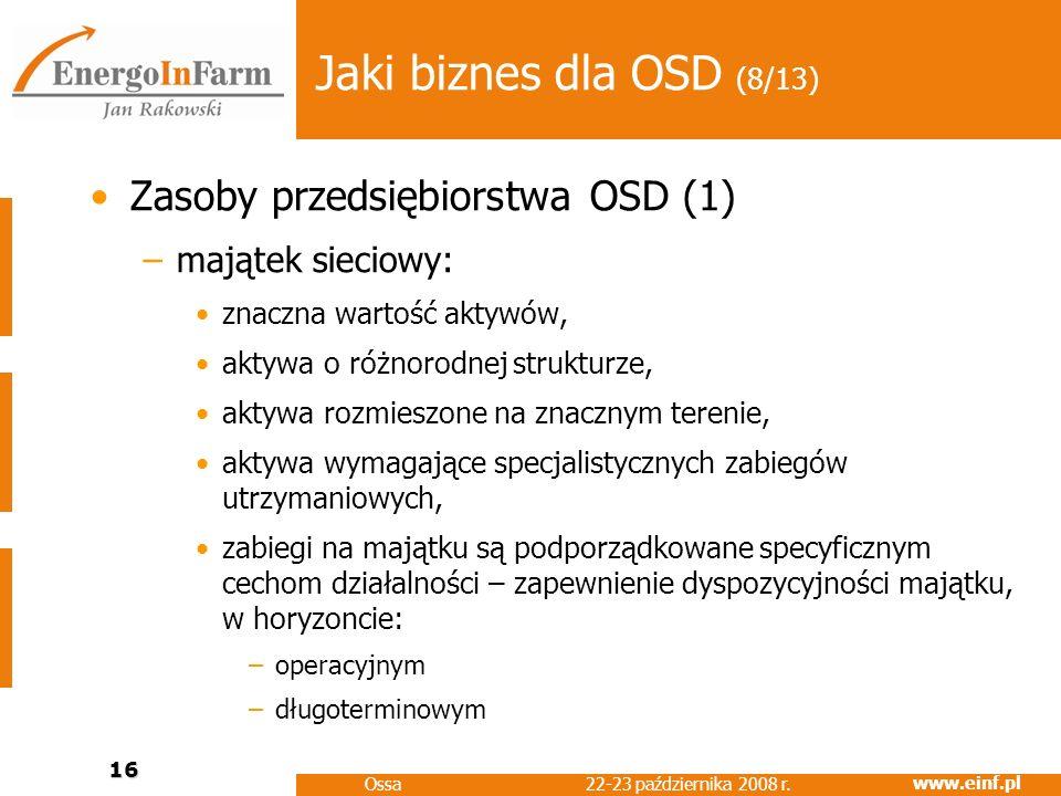 www.einf.pl 22-23 października 2008 r. Ossa 16 Jaki biznes dla OSD (8/13) Zasoby przedsiębiorstwa OSD (1) –majątek sieciowy: znaczna wartość aktywów,
