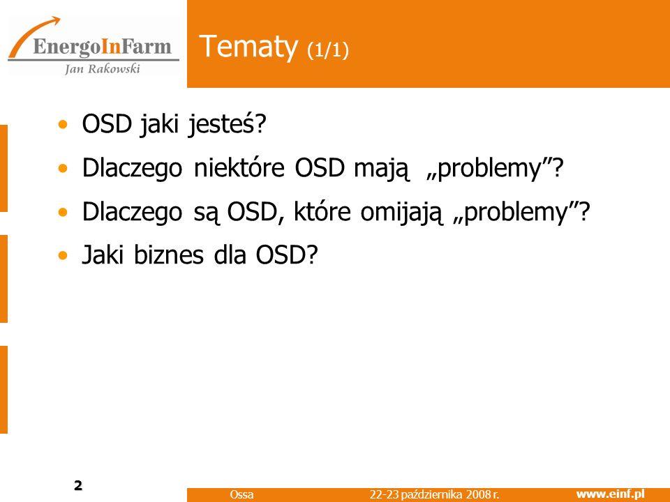 www.einf.pl 22-23 października 2008 r. Ossa 2 Tematy (1/1) OSD jaki jesteś? Dlaczego niektóre OSD mają problemy? Dlaczego są OSD, które omijają proble