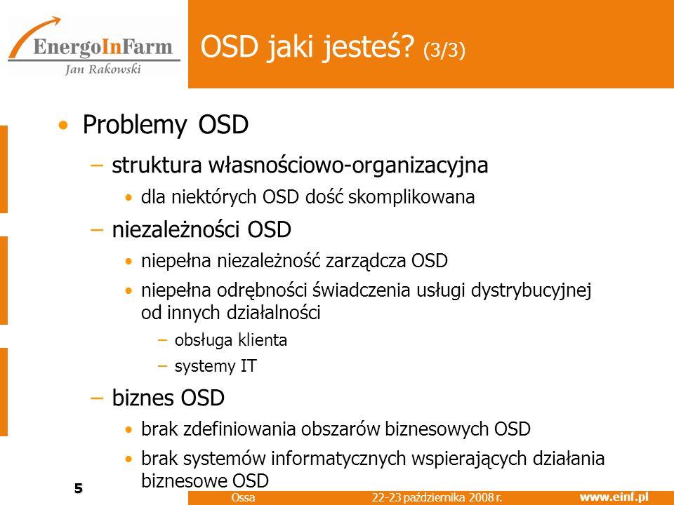 www.einf.pl 22-23 października 2008 r. Ossa 5 OSD jaki jesteś? (3/3) Problemy OSD –struktura własnościowo-organizacyjna dla niektórych OSD dość skompl